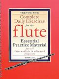 Complete Daily Exercises for the Flute: Essential Practice Material for All Intermediate to Advanced Flautists