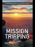 Mission Tripping: A Comprehensive Guide to Youth Ministry Missions
