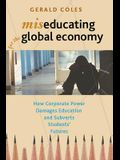 Miseducating for the Global Economy: How Corporate Power Damages Education and Subverts Students' Futures