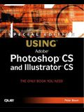 Special Edition Using Adobe Photoshop CS and Illustrator CS [With CDROM]
