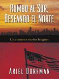 Heading South, Looking North (Rumbo Al Sur, Deseando El Norte) (Spanish Edition)