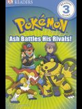 DK Reader Level 3 Pokemon:  Ash Battles His Rivals! (DK Readers)