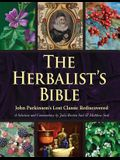 The Herbalist's Bible: John Parkinson's Lost Classic--82 Herbs and Their Medicinal Uses