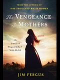 The Vengeance of Mothers: The Journals of Margaret Kelly & Molly McGill: A Novel