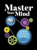 Master Your Mind: Critical-Thinking Exercises and Activities to Boost Brain Power and Think Smarter