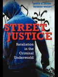 Street Justice: Retaliation in the Criminal Underworld (Cambridge Studies in Criminology)