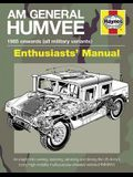 Haynes AM General Humvee Enthusiasts' Manual: 1985 Onwards (All Military Variants)