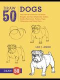 Draw 50 Dogs: The Step-By-Step Way to Draw Beagles, German Shepherds, Collies, Golden Retrievers, Yorkies, Pugs, Malamutes, and Many