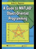 A Guide to Matlaba Object-Oriented Programming [With CDROM]