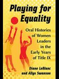 Playing for Equality: Oral Histories of Women Leaders in the Early Years of Title IX
