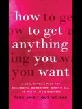 How to Get Anything You Want: A Goal-Setting Plan For Successful Women That Want It All, Win In Life & Business: A Goal-Setting Plan for Successful