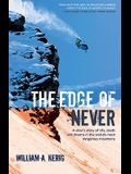 The Edge of Never: A Skier's Story of Life, Death and Dreams in the World's Most Dangerous Mountains