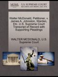 Walter McDonald, Petitioner, V. James A. Johnston, Warden, Etc. U.S. Supreme Court Transcript of Record with Supporting Pleadings