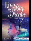 Live Your Big Dream: A Step-By-Step Plan