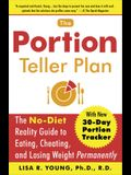 The Portion Teller Plan: The No-Diet Reality Guide to Eating, Cheating, and Losing Weight Permanently