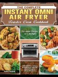 The Complete Instant Omni Air fryer Toaster Oven Cookbook: Affordable, Crispy & Delicious Instant Omni Toaster Oven Recipes for Smart People on a Budg