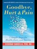 Goodbye, Hurt & Pain: 7 Simple Steps for Health, Love, and Success (Emotional Intelligence Book for a Life of Success)