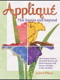 Applique: The Basics and Beyond: The Complete Guide to Successful Machine and Hand Techniques with Dozens of Designs to Mix and Match