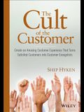 The Cult of the Customer: Create an Amazing Customer Experience That Turns Satisfied Customers Into Customer Evangelists