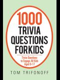 1000 Trivia Questions for Kids: Trivia Questions to Engage All Kids Aged 9-17