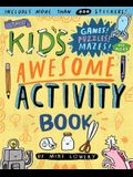 The Kid's Awesome Activity Book: Games! Puzzles! Mazes! and More!
