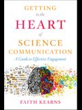 Getting to the Heart of Science Communication: A Guide to Effective Engagement