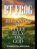 BT Frog: Beginning to Fully Rely on God