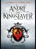 André, the Kingslayer