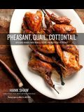 Pheasant, Quail, Cottontail: Upland Birds and Small Game from Field to Feast