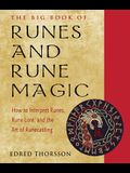 The Big Book of Runes and Rune Magic: How to Interpret Runes, Rune Lore, and the Art of Runecasting