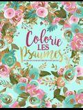 Colorie les Psaumes: Un livre de coloriage chrétien pour adultes: Un livre religieux unique où figurent 45 versets de la Bible à colorier