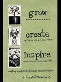 Grow Create Inspire: Crafting a Joyful Life of Beauty and Abundance