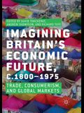 Imagining Britain's Economic Future, C.1800-1975: Trade, Consumerism, and Global Markets