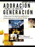 Adoración Para La Nueva Generación: Cómo Crear Los Mejores Ambientes Y Programas Para La Iglesia de Hoy = Worship for the New Generation