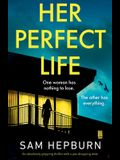 Her Perfect Life: An absolutely gripping thriller with a jaw-dropping twist