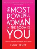 The Most Powerful Woman in the Room Is You: Command an Audience and Sell Your Way to Success