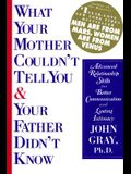 What Your Mother Couldn't Tell You and Your Father Didn't Know: Advanced Relationship Skills for Better Communication and Lasting Intimacy