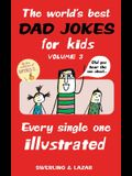 The World's Best Dad Jokes for Kids, Volume 3: Every Single One Illustrated