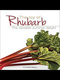 The Joy of Rhubarb Cookbook: The Versatile Summer Delight