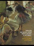 Degas, Sickert and Toulouse-Lautrec: London and Paris 1870-1910