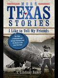 More Texas Stories I Like to Tell My Friends: The Tales of Adventure and Intrigue Continue from the History of the Lone Star State