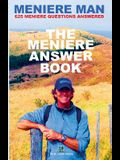 Meniere Man. The Meniere Answer Book.: Can I Die? Will I Get Better? Answers To 625 Essential Questions Asked By Meniere Sufferers