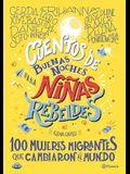Cuentos de Buenas Noches Para Niñas Rebeldes.: 100 Mujeres Migrantes Que Cambiaron El Mundo