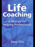 Life Coaching: A Manual for Helping Professional
