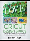 Cricut Design Space: A Step-by-Step Updated and Detailed Guide to Learn How to Use every Tool and Function of Design Space, with Illustrati
