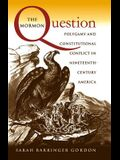 The Mormon Question: Polygamy and Constitutional Conflict in Nineteenth-Century America