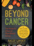 Beyond Cancer: The Powerful Effect of Plant-Based Eating: How to Adopt a Plant-Based Diet to Optimize Cancer Survival and Long-Term H