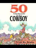 50 Good Reasons to Be a Cowboy: 50 Good Reasons Not to Be a Cowboy