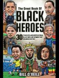 The Great Book of Black Heroes: 30 Fearless and Inspirational Black Men and Women that Changed History