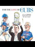 For the Love of the Cubs: An A-Z Primer for Cubs Fans of All Ages